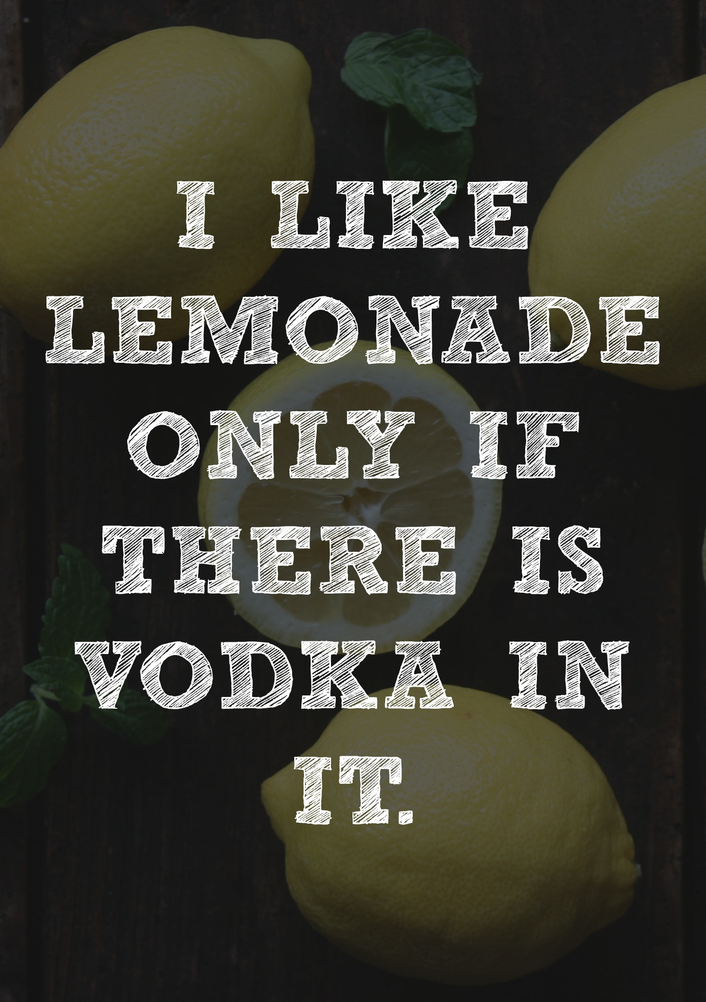 I only like lemonade if there is vodka in it.