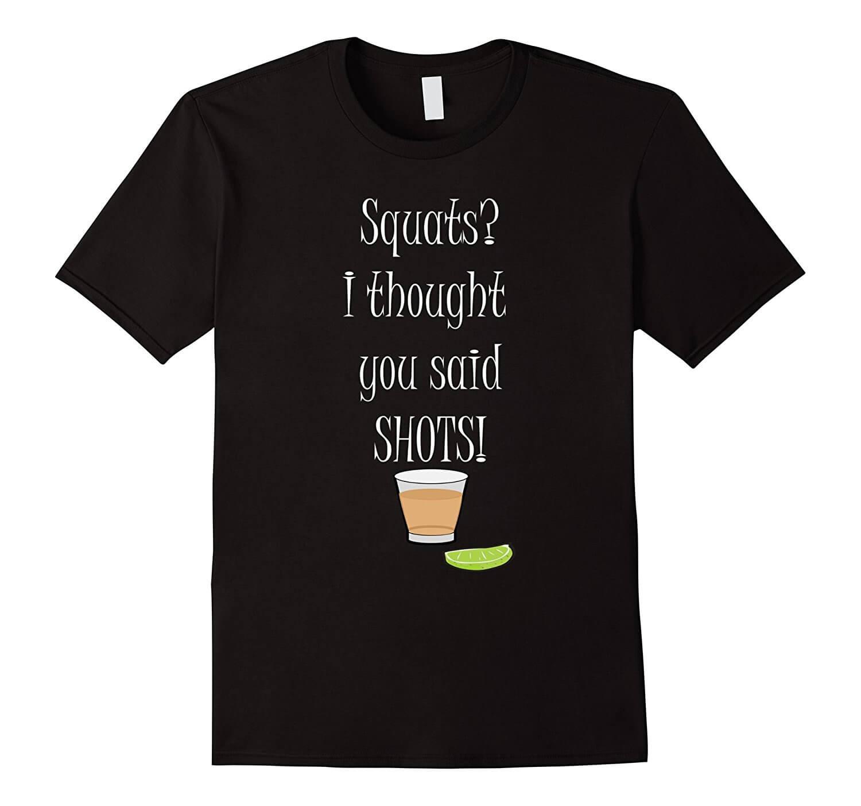 Squats, I thought you said shots t-shirt